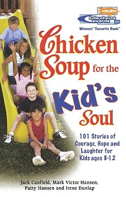 Chicken Soup for the Kid's Soul: 101 Stories of Courage, Hope and Laughter (1998) by Jack Canfield
