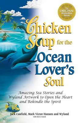 Chicken Soup for the Ocean Lover's Soul: Amazing Sea Stories and Wyland Artwork to Open the Heart and Rekindle the Spirit (Chicken Soup for the Soul) (2003) by Jack Canfield