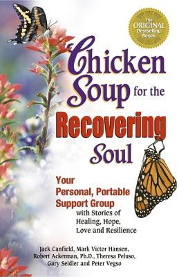 Chicken Soup for the Recovering Soul: Your Personal, Portable Support Group with Stories of Healing, Hope, Love and Resilience (2004) by Jack Canfield