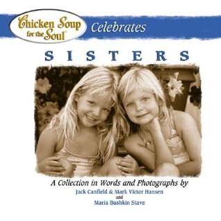 Chicken Soup for the Soul Celebrates Sisters (2004) by Jack Canfield