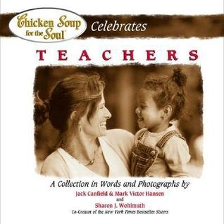 Chicken Soup for the Soul Celebrates Teachers (2003) by Jack Canfield