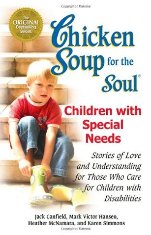 Chicken Soup for the Soul: Children with Special Needs: Stories of Love and Understanding for Those Who Care for Children with Disabilities (2007) by Jack Canfield