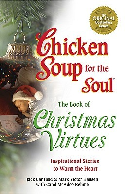 Chicken Soup for the Soul The Book of Christmas Virtues: Inspirational Stories to Warm the Heart (2005) by Jack Canfield