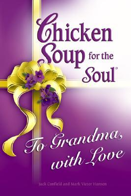 Chicken Soup for the Soul To Grandma, with Love (2006) by Jack Canfield