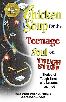 Chicken Soup for the Teenage Soul on Tough Stuff: Stories of Tough Times and Lessons Learned (Chicken Soup for the Soul) (2001) by Jack Canfield