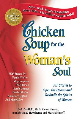 Chicken Soup for the Woman's Soul: 101 Stories to Open the Hearts and Rekindle the Spirits of Women (1996) by Jack Canfield