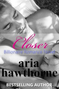 Closer - Contemporary Billionaire Romance Novel (2015)
