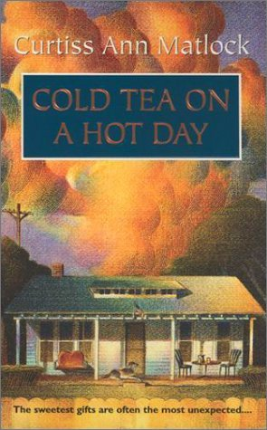Cold Tea on a Hot Day (2001) by Curtiss Ann Matlock