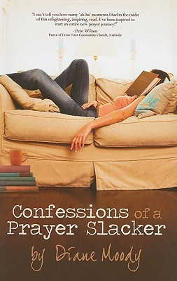 Confessions of a Prayer Slacker (2010) by Diane Moody