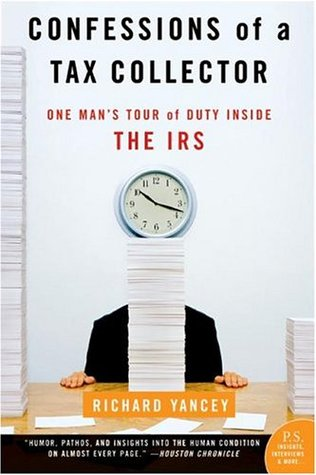 Confessions of a Tax Collector: One Man's Tour of Duty Inside the IRS (2004) by Rick Yancey