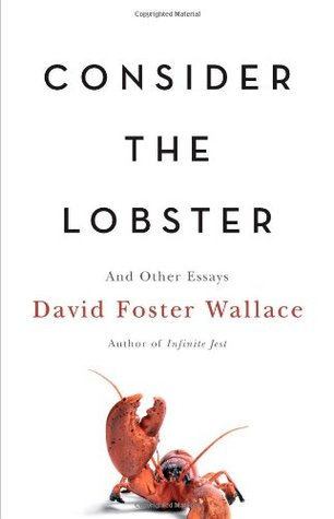 Consider the Lobster and Other Essays (2005) by David Foster Wallace