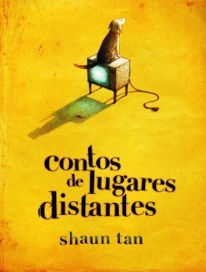 Contos de Lugares Distantes (2012) by Shaun Tan