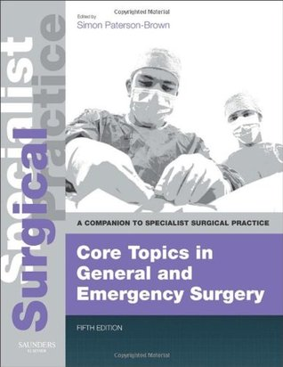 Core Topics in General & Emergency Surgery - Print and E-Book: A Companion to Specialist Surgical Practice (2013)