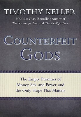 Counterfeit Gods: The Empty Promises of Money, Sex, and Power, and the Only Hope that Matters (2009)