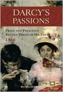 Darcy's Passions Pride and Prejudice Through His Eyes