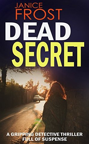 DEAD SECRET: a gripping detective thriller full of suspense (2015) by Janice Frost