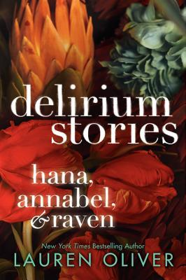 Delirium Stories: Hana, Annabel, and Raven (2013) by Lauren Oliver