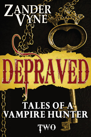 Depraved: Tales of a Vampire Hunter (2013) by Zander Vyne