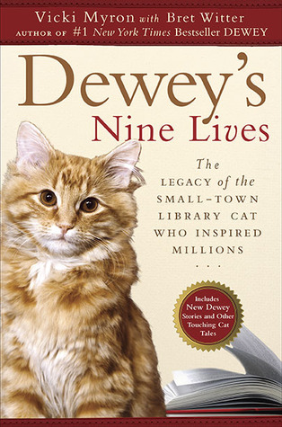 Dewey's Nine Lives: The Legacy of the Small-Town Library Cat Who Inspired Millions (2010) by Vicki Myron
