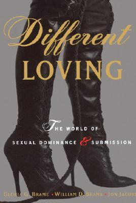 Different Loving: A Complete Exploration of the World of Sexual Dominance and Submission (1996) by Jon Jacobs