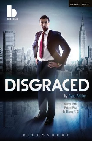 Disgraced (2013) by Ayad Akhtar