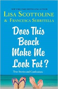 Does This Beach Make Me Look Fat?: True Stories and Confessions (2015) by Lisa Scottoline