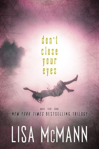 Don't Close Your Eyes: Wake; Fade; Gone (2013) by Lisa McMann