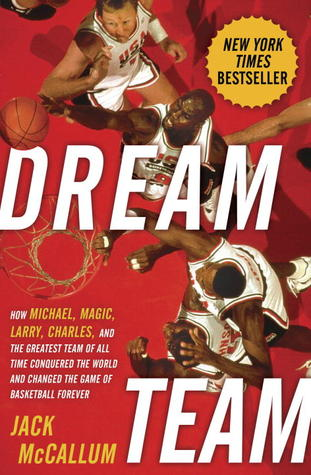 Dream Team: How Michael, Magic, Larry, Charles, and the Greatest Team of All Time Conquered the World and Changed the Game of Basketball Forever (2012)