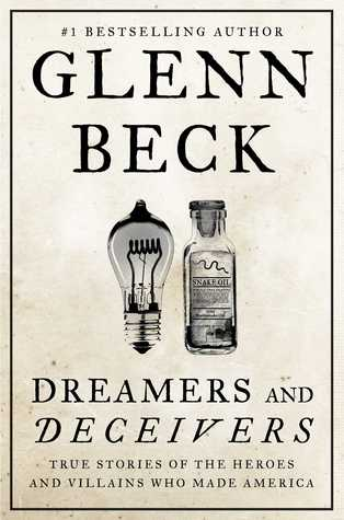 Dreamers and Deceivers: True Stories of the Heroes and Villains Who Made America (2014) by Glenn Beck