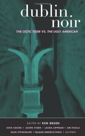 Dublin Noir: The Celtic Tiger vs. The Ugly American (2006) by Eoin Colfer