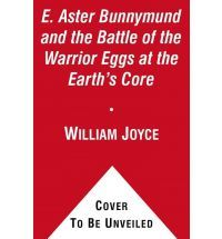 E. Aster Bunnymund and the Battle of the Warrior Eggs at the Earth's Core (2012) by William Joyce