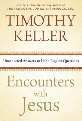 Encounters with Jesus: Unexpected Answers to Life's Biggest Questions (2013) by Timothy Keller