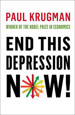 End This Depression Now! (2012) by Paul Krugman