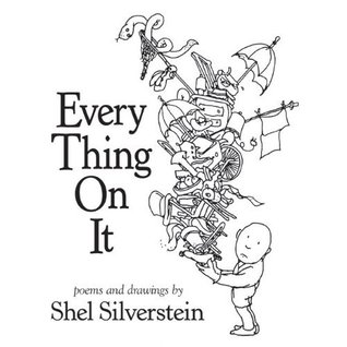 Every Thing on It (2011) by Shel Silverstein
