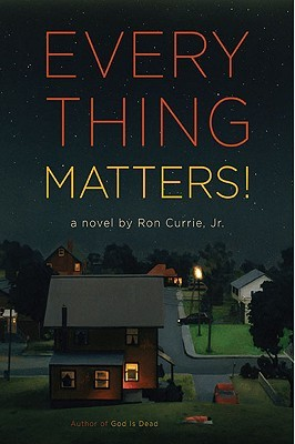 Everything Matters! (2009) by Ron Currie Jr.