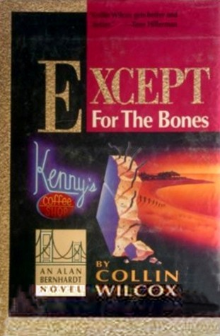 Except for the Bones (1991) by Collin Wilcox
