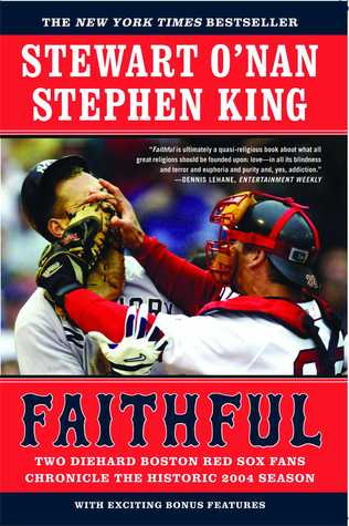 Faithful: Two Diehard Boston Red Sox Fans Chronicle the Historic 2004 Season (2005) by Stephen King