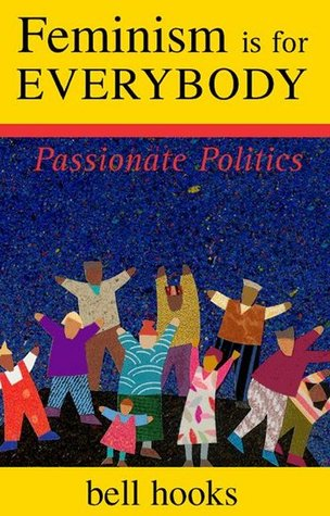 Feminism is for Everybody: Passionate Politics (2000) by Bell Hooks