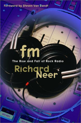 FM: The Rise and Fall of Rock Radio (2001) by Richard Neer