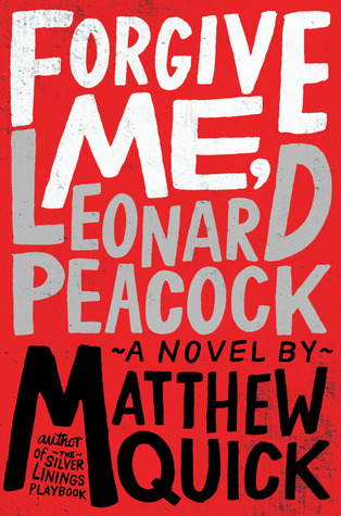 Forgive Me, Leonard Peacock (2013) by Matthew Quick
