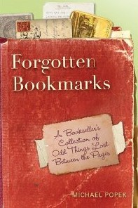 Forgotten Bookmarks: A Bookseller's Collection of Odd Things Lost Between the Pages (2011)