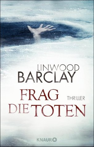 Frag die Toten: Thriller (2013) by Linwood Barclay