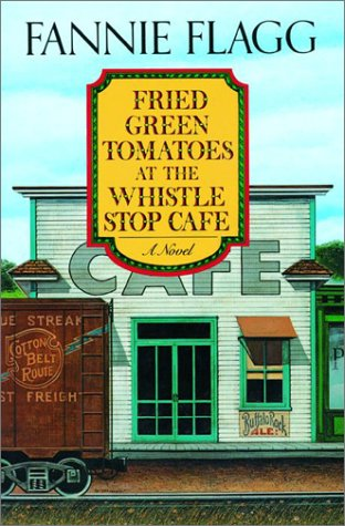 Fried Green Tomatoes at the Whistle Stop Cafe (2002) by Fannie Flagg