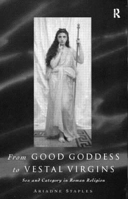 From Good Goddess to Vestal Virgins: Sex and Category in Roman Religion (1998)