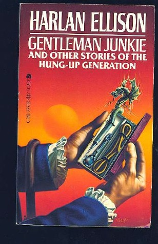 Gentleman Junkie and Other Stories of the Hung-Up Generation (1982) by Harlan Ellison
