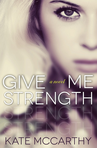 Give Me Strength (2013) by Kate  McCarthy