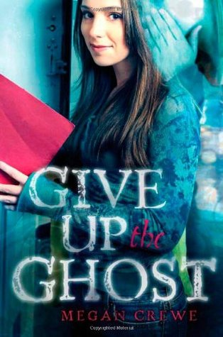 Give Up the Ghost (2009) by Megan Crewe