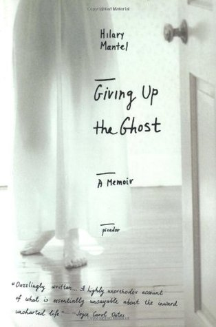 Giving Up the Ghost (2004) by Hilary Mantel