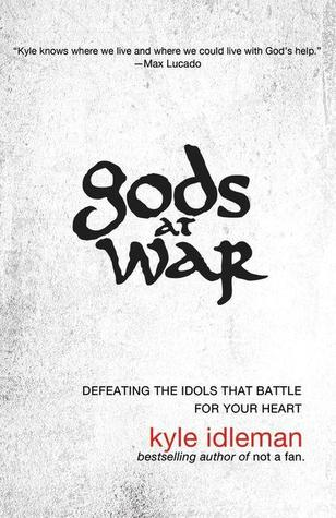 Gods at War: Defeating the Idols That Battle for Your Heart (2013) by Kyle Idleman