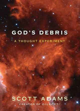 God's Debris : A Thought Experiment (2004) by Scott Adams